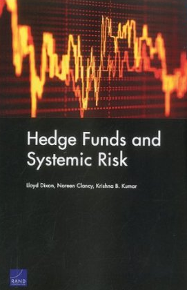 Hedge Funds and Systemic Risk- Lloyd Dixon, Noreen Clancy und Krishna Kumar