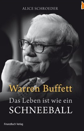 The Snowball – Warren Buffet and the Business of Life (Warren Buffett – Das Leben ist wie ein Schneeball) – Alice Schroeder