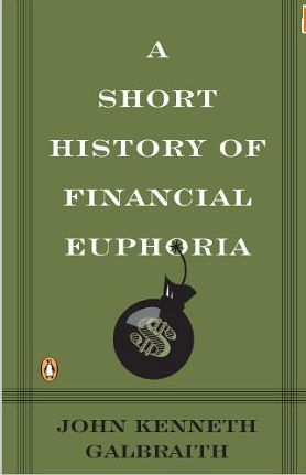 A short history of financial euphoria – John K. Galbraith