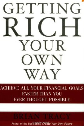 Getting rich your own way – Brian Tracy