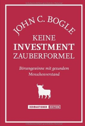 The little book of Common Sense Investing (Keine Investment-Zauberformel. Börsengewinne mit gesundem Menschenverstand)  – John Bogle
