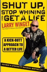 Shut up, stop whining and get a life – Larry Winget