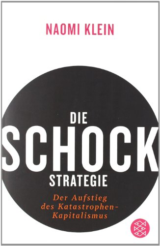 Die Schock-Strategie (The shock doctrine) – Naomi Klein