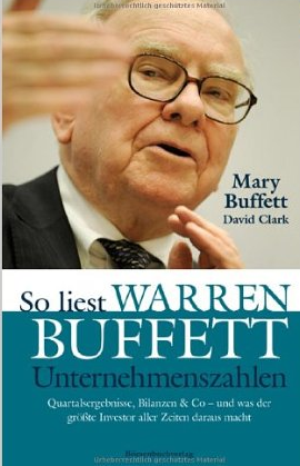Warren Buffet and the Interpretation of Financial Statements (So liest W.B. Unternehmenszahlen)- Mary Buffet und David Klark