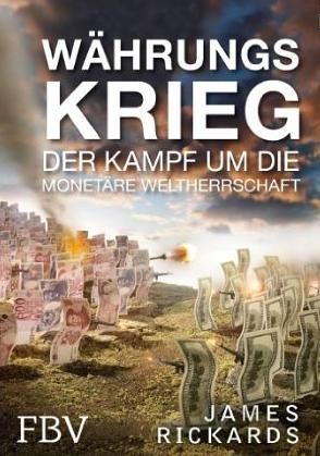 Währungskrieg – James Rickards