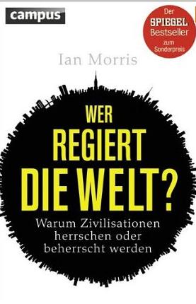 Wer regiert die Welt – Ian Morris