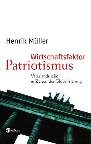 Wirtschaftsfaktor Patriotismus – Henrik Müller