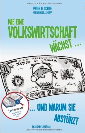 How an Economy Grows and Why it Crashes (Wie eine Volkswirtschaft wächst…)- Peter Schiff