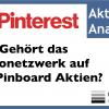 Pinterest IPO / Börsengang: Warum die Aktie des Fotosuchanbieters zwar interessant, aber recht teuer ist (PINS) – Eine Videoanalyse von Philipp Haas